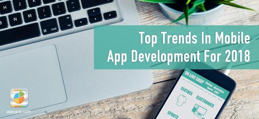 Top 11 Mobile App Development Trends For 2018 • Appy Pie