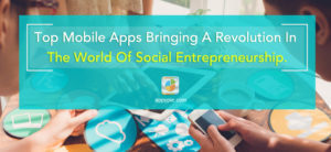 Top Mobile Apps Bringing A Revolution In The World Of Social Entrepreneurship