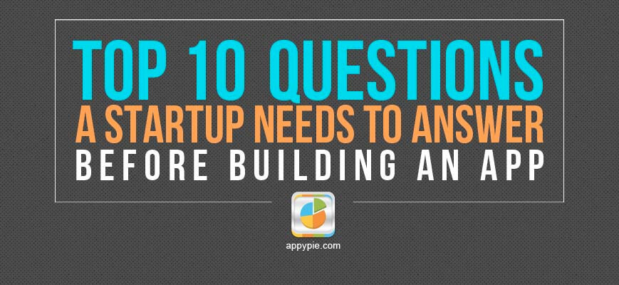Top 10 questions a startup needs to answer before building for Questions to ask a builder