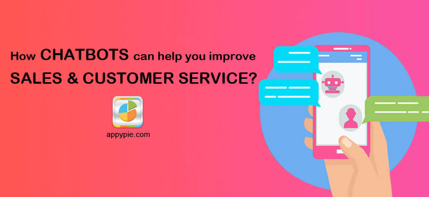 How CHATBOTS Can Help You Improve SALES & CUSTOMER SERVICE? • Appy Pie