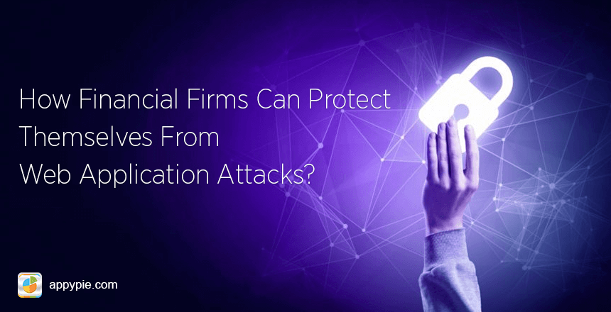 How Financial Firms Can Protect Themselves from Web Application Attacks?