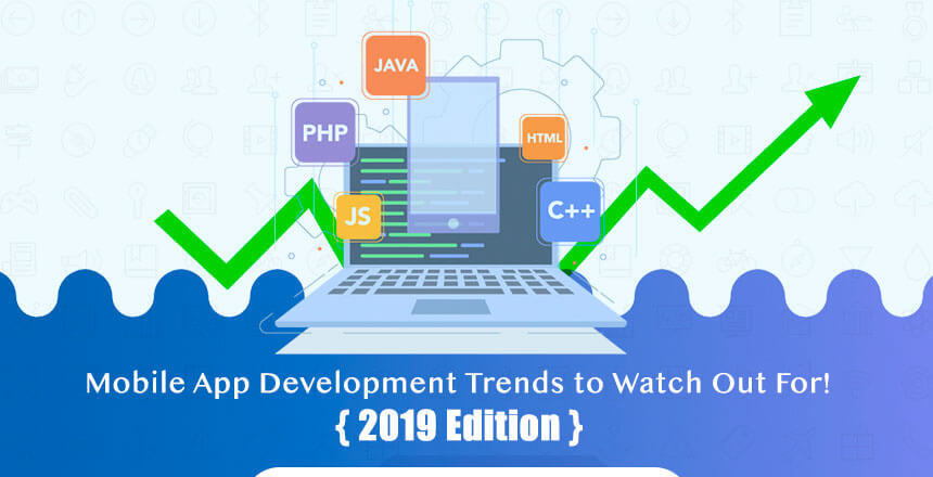 Top 8 Mobile App Development Trends to Watch Out For - 2019